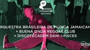 Amanhã tem OBMJ e Buena Onda Reggae Club no Mundo Pensante