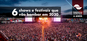 6 shows e festivais que vão bombar em 2020