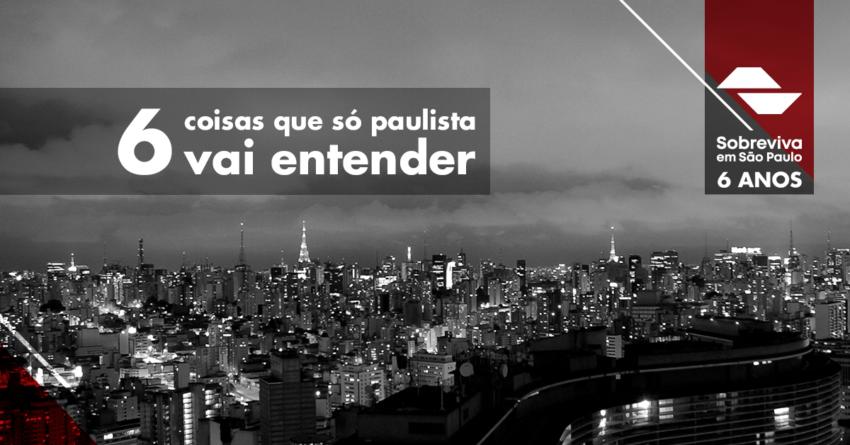 6 coisas que só paulista vai entender