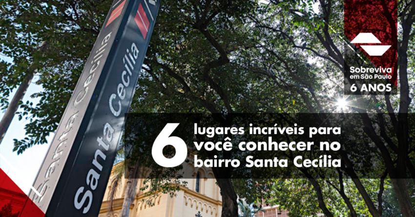 6 lugares incríveis para você conhecer no bairro Santa Cecília