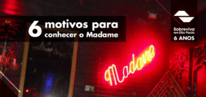 6 motivos para conhecer o Madame