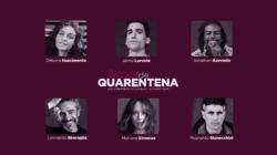 Devido ao sucesso, Amor de Quarentena prorroga temporada e elenco ganha reforço internacional